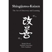 Shingijutsu-Kaizen: The Art of Discovery and Learning, Paperback/Michael Herscher