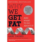 Why We Get Fat: And What to Do about It, Paperback/Gary Taubes