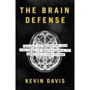 The Brain Defense: Murder in Manhattan and the Dawn of Neuroscience in America's Courtrooms, Hardcover