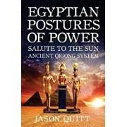 Egyptian Postures of Power: Salute to the Sun, Paperback/Jason Quitt