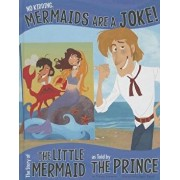 No Kidding, Mermaids Are a Joke!: The Story of the Little Mermaid as Told by the Prince, Hardcover/Nancy Loewen
