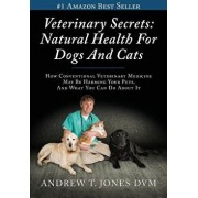 Veterinary Secrets: Natural Health for Dogs and Cats, Paperback/Andrew T. Jones DVM