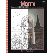 Misfits an Alien Coloring Book for Adults and Cosmic Children: A Cosmic Fantasy Featuring Aliens, Crystals, Abductions, Space and Other Worlds., Paperback/White Stag