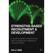 Strengths-Based Recruitment and Development - A Practical Guide to Transforming Talent Management Strategy for Business Results (9780749476977)
