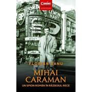 Mihai Caraman - un spion roman in Razboiul Rece/Florian Banu