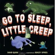 Go to Sleep, Little Creep, Hardcover/David Quinn