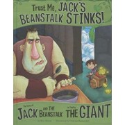 Trust Me, Jack's Beanstalk Stinks!: The Story of Jack and the Beanstalk as Told by the Giant, Hardcover/Eric Braun