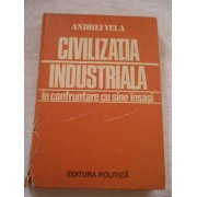 Civilizatia Industriala In Confruntare Cu Sine Insasi - Andrei Vela