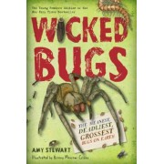 Wicked Bugs (Young Readers Edition): The Meanest, Deadliest, Grossest Bugs on Earth, Hardcover