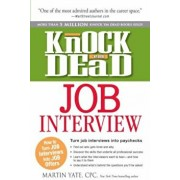 Knock 'em Dead Job Interview: How to Turn Job Interviews Into Job Offers, Paperback/Martin Yate
