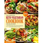 The Essential Keto Vegetarian Cookbook For Beginners #2020: Low Carb Ketogenic Vegan And Plant Based Diet Recipes To Lose Weight Quickly, Easy, & in A, Paperback/Marta Cox
