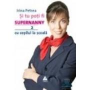 Si tu poti fi Supernanny 2 Cu copilul la scoala Necartonat - Irina Petrea