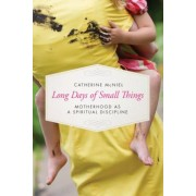Long Days of Small Things: Motherhood as a Spiritual Discipline, Paperback