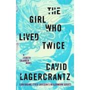The Girl Who Lived Twice: A Lisbeth Salander Novel, Continuing Stieg Larsson's Millennium Series, Hardcover/David Lagercrantz