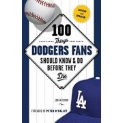 100 Things Dodgers Fans Should Know & Do Before They Die, Paperback/Jon Weisman