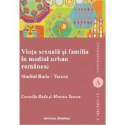 Viata sexuala si familia in mediul urban romanesc. Studiul Rada-Tarcea