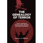 Genealogy of Terror. How to distinguish between Islam, Islamism and Islamist Extremism, Paperback/Matthew L. N. Wilkinson