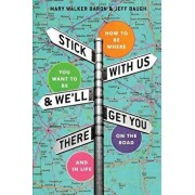 Stick with Us and We'll Get You There: How to Be Where You Want to Be on the Road and in Life, Paperback/Mary Walker Baron