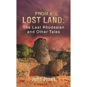 From a Lost Land: The Last Rhodesian and Other Tales, Paperback/John Jones