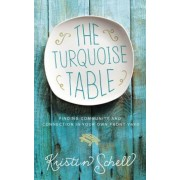 The Turquoise Table: Finding Community and Connection in Your Own Front Yard, Hardcover