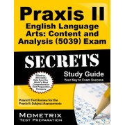 Praxis II English Language Arts Content and Analysis (5039) Exam Secrets Study Guide: Praxis II Test Review for the Praxis II Subject Assessments