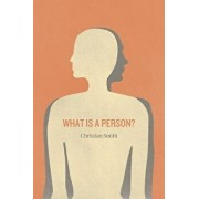 What Is a Person?: Rethinking Humanity, Social Life, and the Moral Good from the Person Up, Paperback/Christian Smith