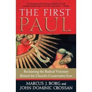 The First Paul: Reclaiming the Radical Visionary Behind the Church's Conservative Icon, Paperback