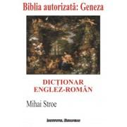 Dictionar englez-roman al Bibliei autorizate. Geneza (Facerea) sau Intaia carte a lui Moise