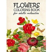Flowers Coloring Book for Adults Relaxation: Adult Coloring Books Flowers the Magic of Flower Mandala Color Therapy or Chromotherapy Books - The Art C, Paperback/Nundo