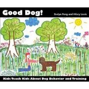 Good Dog!: Kids Teach Kids about Dog Behavior and Training., Paperback/Evelyn Pang