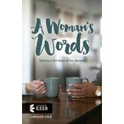 A Woman's Words: Getting to the Heart of Our Speech, Paperback/Chrystie Cole