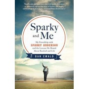 Sparky and Me: My Friendship with Sparky Anderson and the Lessons He Shared about Baseball and Life, Paperback/Dan Ewald
