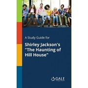 A Study Guide for Shirley Jackson's the Haunting of Hill House, Paperback/Cengage Learning Gale