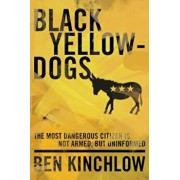 Black Yellowdogs: The Most Dangerous Citizen Is Not Armed, But Uninformed, Paperback/Ben Kinchlow