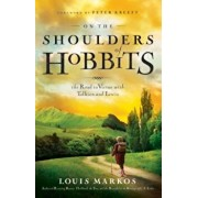 On the Shoulders of Hobbits: The Road to Virtue with Tolkien and Lewis, Paperback/Louis Markos