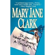 Do You Want to Know a Secret, Paperback/Mary Jane Clark