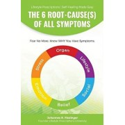 The 6 Root-Cause(s) of All Symptoms: Fear No More. Know Why You Have Symptoms with Lifestyle Prescriptions, Paperback/Johannes R. Fisslinger