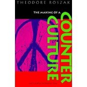 The Making of a Counter Culture: Reflections on the Technocratic Society and Its Youthful Opposition, with a New Introduction, Paperback/Theodore Roszak
