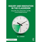 Inquiry and Innovation in the Classroom: Using 20% Time, Genius Hour, and Pbl to Drive Student Success, Paperback