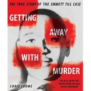 Getting Away with Murder: The True Story of the Emmett Till Case, Paperback/Chris Crowe