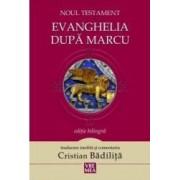 Noul Testament Evanghelia dupa Marcu - Cristian Badilita