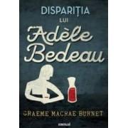 Disparitia lui Adele Bedeau - Graeme Macrae Burnet