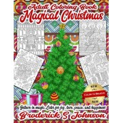Magical Christmas Adult Coloring Book: Believe in Magic...Color for Joy, Love, Peace, and Happiness, Paperback
