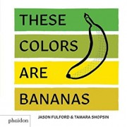 These Colors Are Bananas: Published in Association with the Whitney Museum of American Art, Hardcover/Tamara Shopsin Jason Fulford