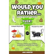 Would You Rather Game Book for Kids: Yuck! Edition - Totally Gross, Disgusting, Crazy and Hilarious Scenarios for Boys, Girls and the Whole Family, Paperback/Jake Jokester