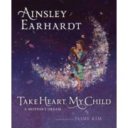 Take Heart, My Child: A Mother's Dream, Hardcover