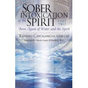 Sober Intoxication of the Spirit Part Two: Born Again of Water and the Spirit, Paperback