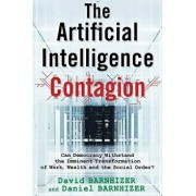 The Artificial Intelligence Contagion: Can Democracy Withstand the Imminent Transformation of Work, Wealth and the Social Order?, Paperback/David Barnhizer