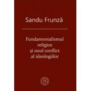 Fundamentalismul religios si noul conflict al ideologiilor - Sandu Frunza