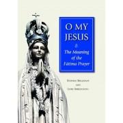 O My Jesus: The Meaning of the Fatima Prayer, Paperback/Stephen Sebastian Bullivant